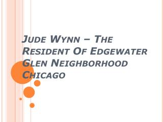 Jude Wynn – The Resident Of Edgewater Glen