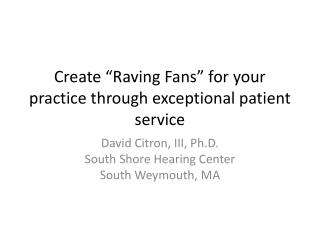 "Create ""Raving Fans"" for your practice through exceptional patient service"