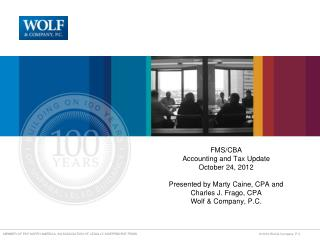 FMS/CBA  Accounting and Tax Update October 24, 2012 Presented by Marty Caine, CPA and  Charles J. Frago, CPA Wolf &
