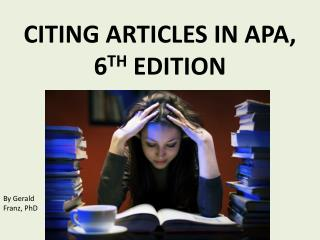 CITING ARTICLES IN APA,  6 TH  EDITION