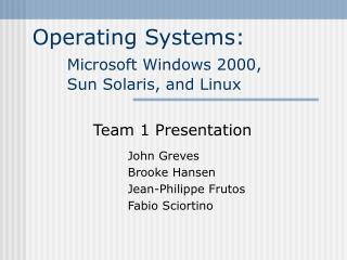 Operating Systems:  Microsoft Windows 2000, 	Sun Solaris, and Linux