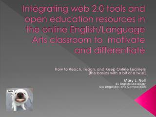 Integrating web 2.0 tools and open education resources in the online English/Language Arts classroom to  motivate and di