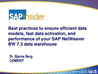 Best practices to ensure efficient data models, fast data activation, and performance of your SAP NetWeaver BW 7.3 data