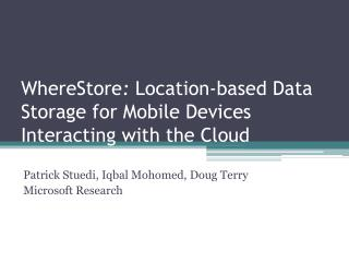 WhereStore :  Location-based Data Storage for Mobile Devices Interacting with the Cloud