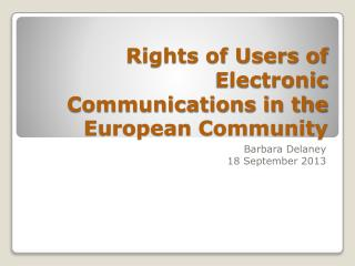 Rights of Users of  Electronic Communications in the  European Community