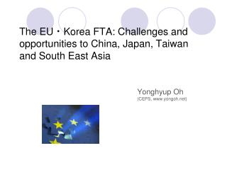 The EUㆍKorea FTA : Challenges and opportunities to China, Japan, Taiwan and South East Asia