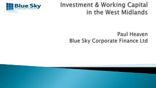 Investment & Working Capital in the West Midlands Paul Heaven Blue Sky Corporate Finance Ltd