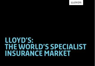 L l oyd's : THE WORLD'S SPECIALIST INSURANCE MARKET