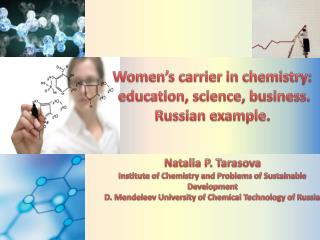 Women's carrier in chemistry : education, science, business. Russian example. Natalia P.  Tarasova