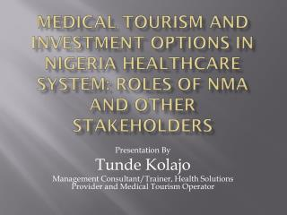 Medical Tourism and Investment Options in Nigeria Healthcare System: Roles of NMA and other Stakeholders