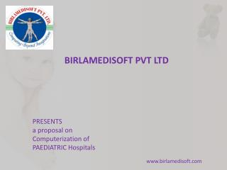 PRESENTS   a proposal on  C omputerization of  PAEDIATRIC  Hospitals