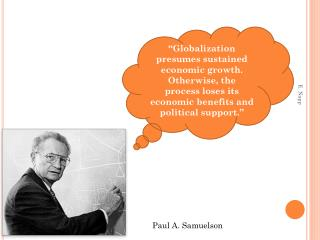 """Globalization presumes sustained economic growth. Otherwise, the process loses its economic benefits and political sup"