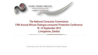 The National Consumer Commission  Fifth Annual African Dialogue consumer Protection Conference 10 -1 2  September 2013