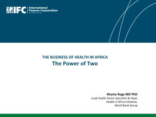 THE BUSINESS OF HEALTH IN AFRICA The  Power of Two