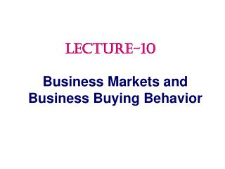 Business Markets and Business Buying Behavior