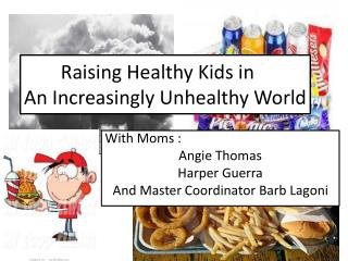 Raising Healthy Kids in 	  	 An Increasingly Unhealthy World