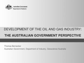 DEVELOPMENT OF THE OIL AND GAS INDUSTRY: THE AUSTRALIAN GOVERNMENT PERSPECTIVE