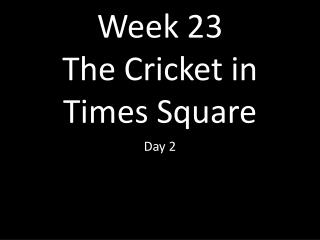 Week 23 The Cricket in Times  Square