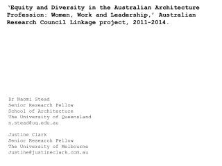 Dr  Naomi Stead Senior Research Fellow School of Architecture  The University of Queensland n.stead@uq.edu.au Justine Cl