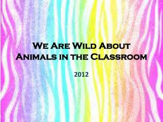 We Are Wild About Animals in the Classroom