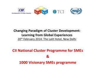 Changing Paradigm of Cluster Development: Learning from Global Experiences 20 th February 2014: The Lalit Hotel, New Del
