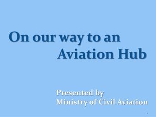 Presented by  Ministry of Civil Aviation