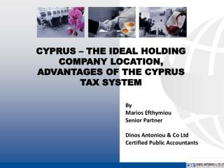 CYPRUS – THE IDEAL HOLDING COMPANY LOCATION, ADVANTAGES OF THE CYPRUS TAX SYSTEM