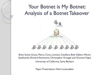 Your  Botnet  is My  Botnet :  Analysis of a  Botnet  Takeover