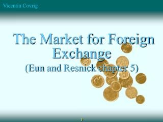 The Market for Foreign Exchange ( Eun  and  Resnick  chapter 5)