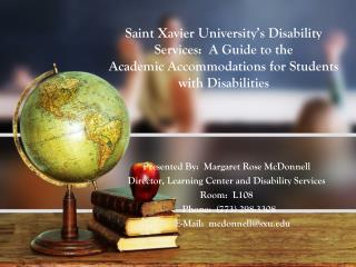 Saint  Xavier University's Disability Services:  A Guide to the  Academic  Accommodations for Students with Disabilities