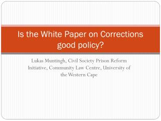 Is the White Paper on Corrections good policy?