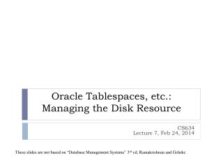 Oracle  Tablespaces , etc.: Managing the Disk Resource