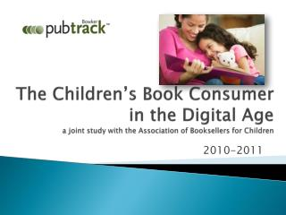 The Children's Book Consumer in the Digital Age a joint study with the Association of Booksellers for Children