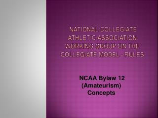 National Collegiate Athletic Association  Working Group on the Collegiate  Model - Rules