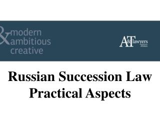 Russian Succession Law Practical Aspects