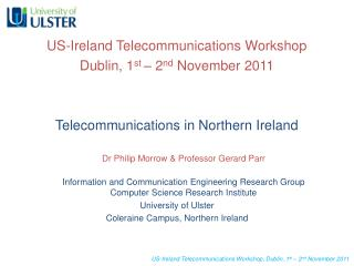 US-Ireland Telecommunications Workshop Dublin, 1 st  – 2 nd  November 2011 Telecommunications in Northern Ireland Dr Phi
