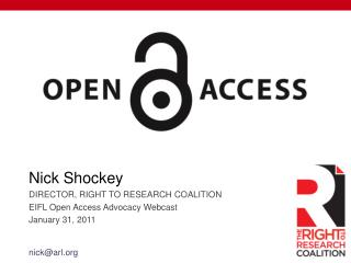 Nick Shockey DIRECTOR, RIGHT TO RESEARCH COALITION EIFL Open Access Advocacy Webcast January 31,  2011