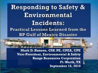 Responding to Safety & Environmental Incidents:  Practical Lessons Learned from the BP Gulf of Mexico Disaster