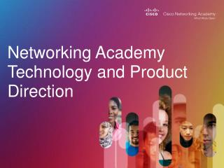 Networking Academy Technology and Product Direction
