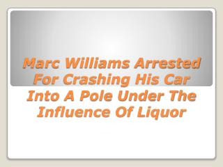 Marc Williams Arrested For Crashing His Car Into