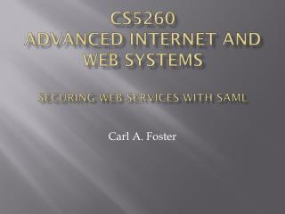 CS5260 advanced internet and web systems Securing Web Services with  SamL