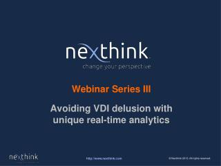 Webinar Series  III Avoiding VDI delusion  with unique  real-time analytics