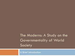 The Moderns: A Study on the Governmentality of World Society