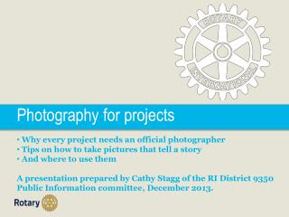 Photography for projects Why every project needs an official photographer Tips on how to take pictures that tell a sto