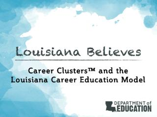 Career Clusters™ and the Louisiana Career Education Model