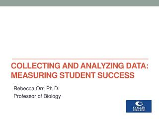 Collecting  and Analyzing  data: measuring Student  Success