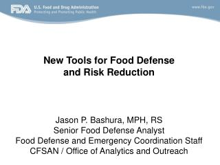 Jason P.  B ashura, MPH, RS Senior Food Defense Analyst Food Defense and Emergency Coordination Staff CFSAN / Office of