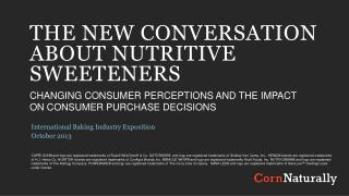THE NEW CONVERSATION ABOUT NUTRITIVE SWEETENERS