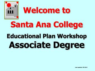 Welcome to  Santa Ana College  Educational Plan Workshop  Associate Degree