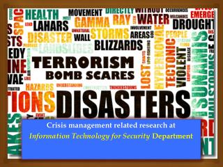 Crisis management  related research at  Information Technology for Security  Department